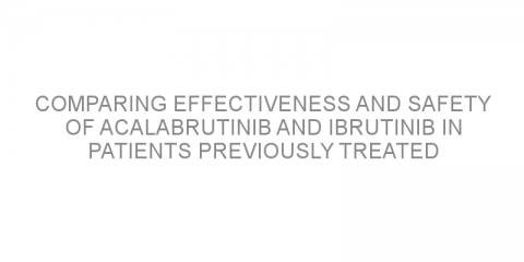Comparing effectiveness and safety of acalabrutinib and ibrutinib in patients previously treated for chronic lymphocytic leukemia.