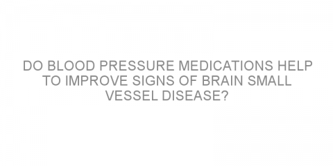 Do blood pressure medications help to improve signs of brain small vessel disease?