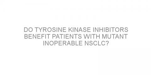 Do tyrosine kinase inhibitors benefit patients with mutant inoperable NSCLC?
