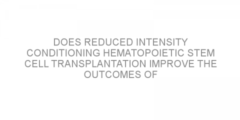 Does reduced intensity conditioning hematopoietic stem cell transplantation improve the outcomes of patients with chronic lymphocytic leukemia and Richter's transformation?