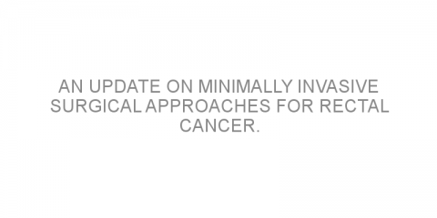 An update on minimally invasive surgical approaches for rectal cancer.