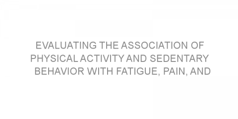 Evaluating the association of physical activity and sedentary behavior with fatigue, pain, and depressive symptoms among breast cancer survivors.