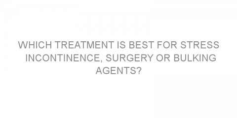 Which treatment is best for stress incontinence, surgery or bulking agents?