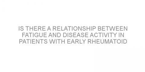 Is there a relationship between fatigue and disease activity in patients with early rheumatoid arthritis?
