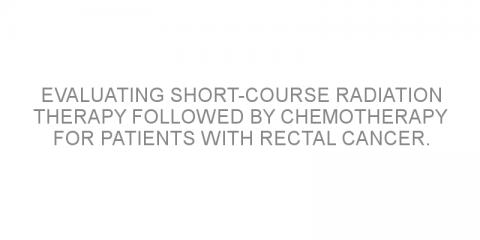 Evaluating short-course radiation therapy followed by chemotherapy for patients with rectal cancer.