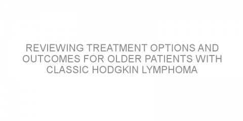 Reviewing treatment options and outcomes for older patients with classic Hodgkin lymphoma