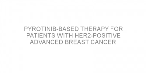 Pyrotinib-based therapy for patients with HER2-positive advanced breast cancer