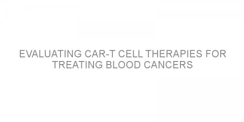 Evaluating CAR-T cell therapies for treating blood cancers
