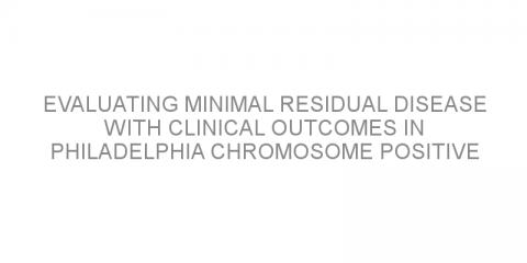 Evaluating minimal residual disease with clinical outcomes in Philadelphia chromosome positive acute lymphoblastic leukemia
