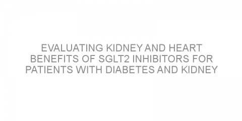 Evaluating kidney and heart benefits of SGLT2 inhibitors for patients with diabetes and kidney disease