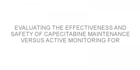 Evaluating the effectiveness and safety of capecitabine maintenance versus active monitoring for the treatment of patients with metastatic colorectal cancer.