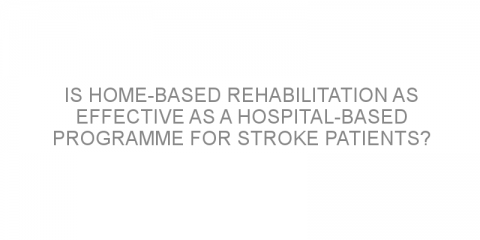 Is home-based rehabilitation as effective as a hospital-based programme for stroke patients?